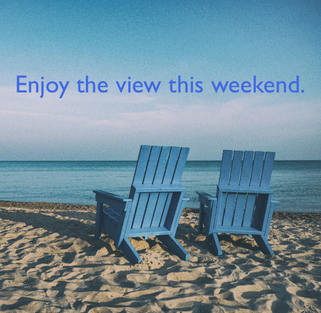 Enjoy the view this weekend.