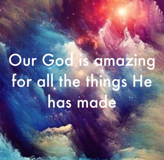 Our God is amazing for all the things He has made