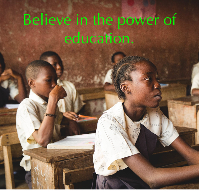 Believe in the power of education.
