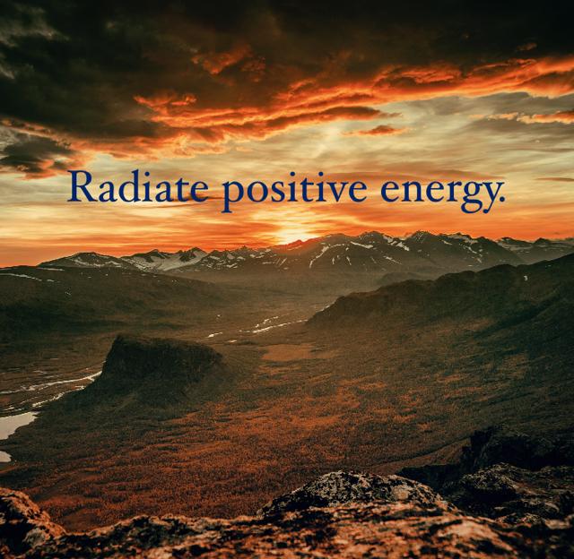 Radiate positive energy.