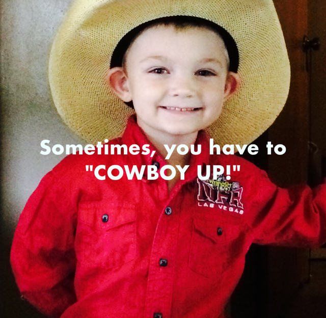 "Sometimes, you have to ""COWBOY UP!"""