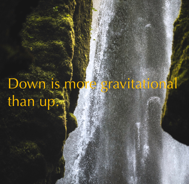 Down is more gravitational than up.