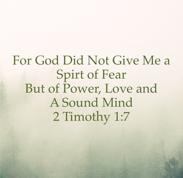 For God Did Not Give Me a  Spirt of Fear  But of Power, Love and  A Sound Mind 2 Timothy 1:7