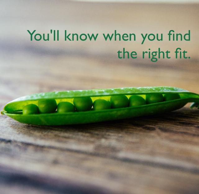 You'll know when you find the right fit.
