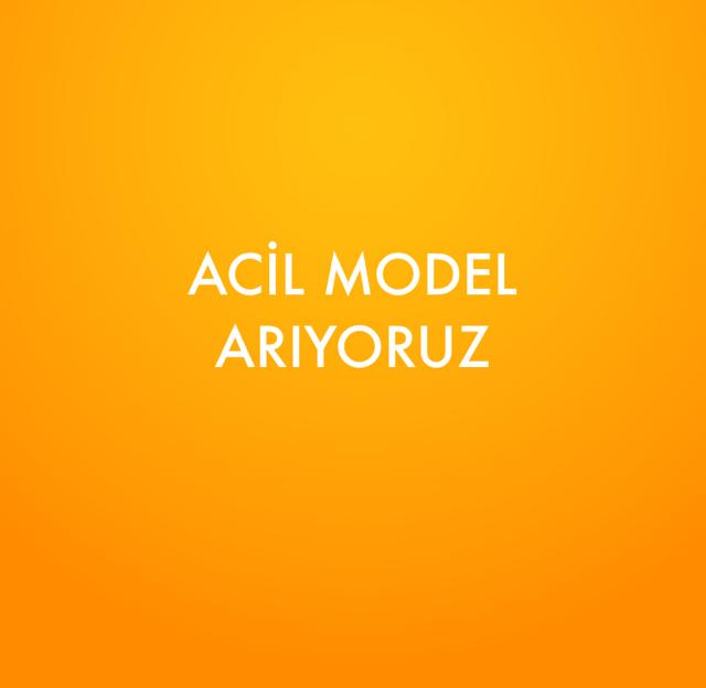 ACİL MODEL ARIYORUZ