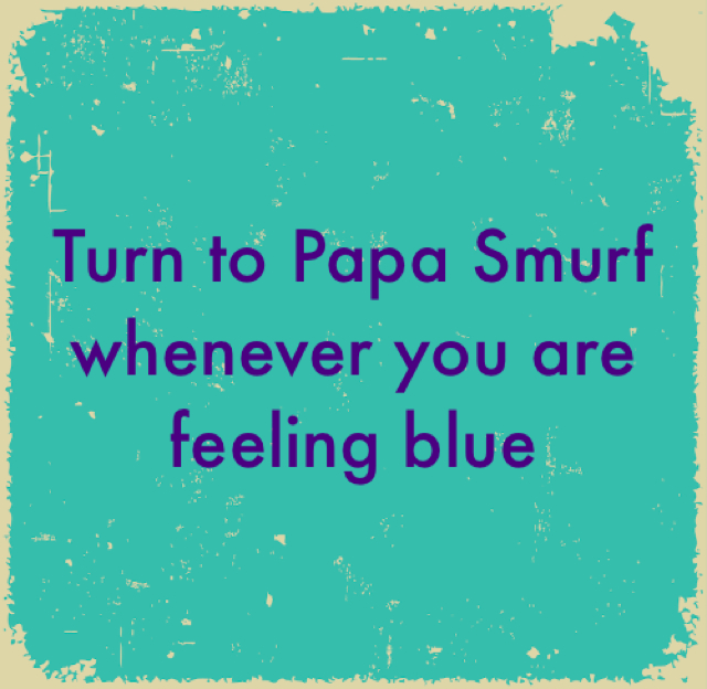 Turn to Papa Smurf whenever you are feeling blue