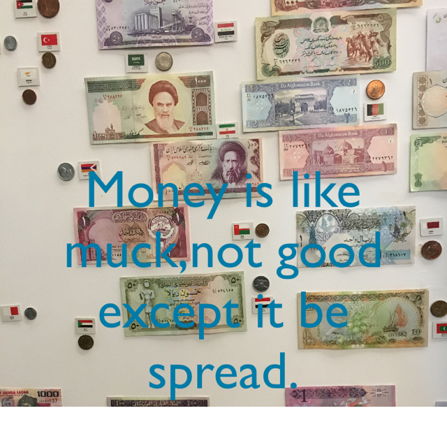 Money is like muck,not good except it be spread.