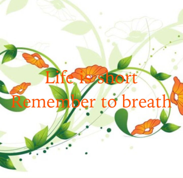 Life is short Remember to breath