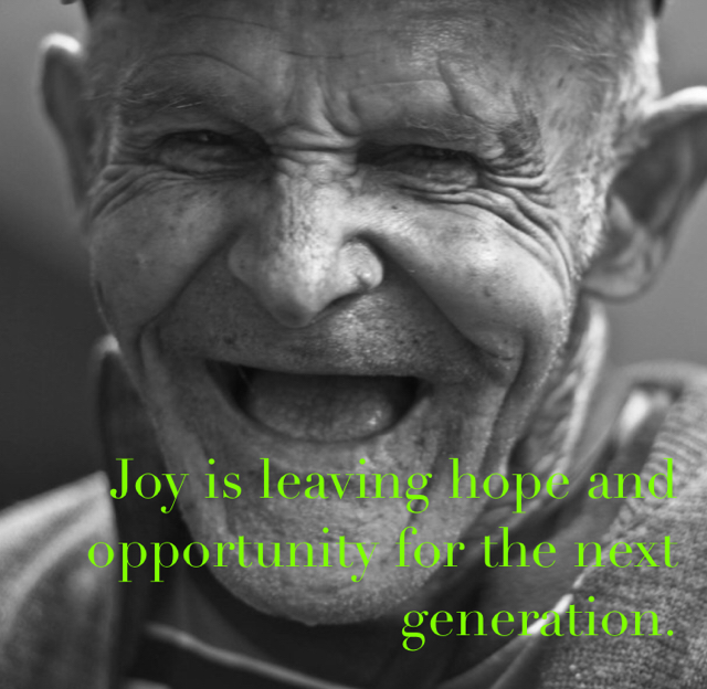 Joy is leaving hope and opportunity for the next generation.