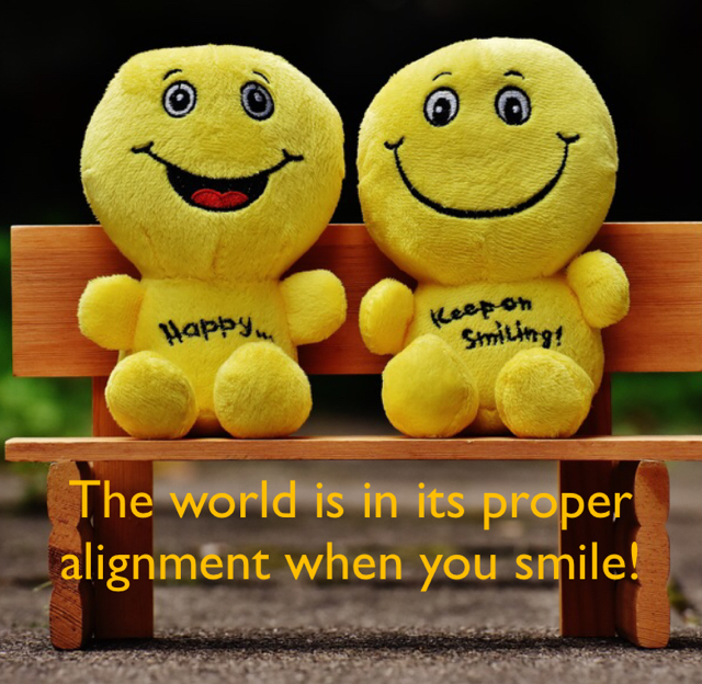 The world is in its proper alignment when you smile!
