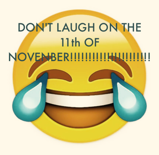 DON'T LAUGH ON THE 11th OF NOVENBER!!!!!!!!!!!!!!!!!!!!!!