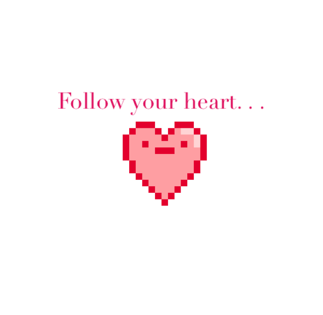 Follow your heart. . .