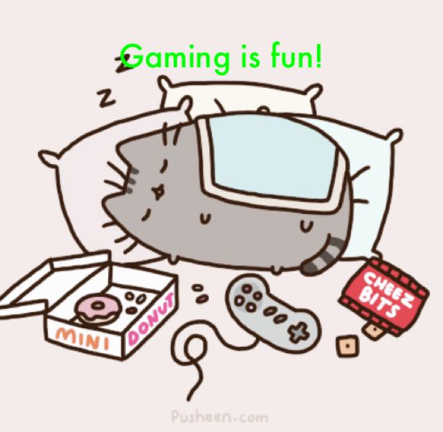 Gaming is fun!