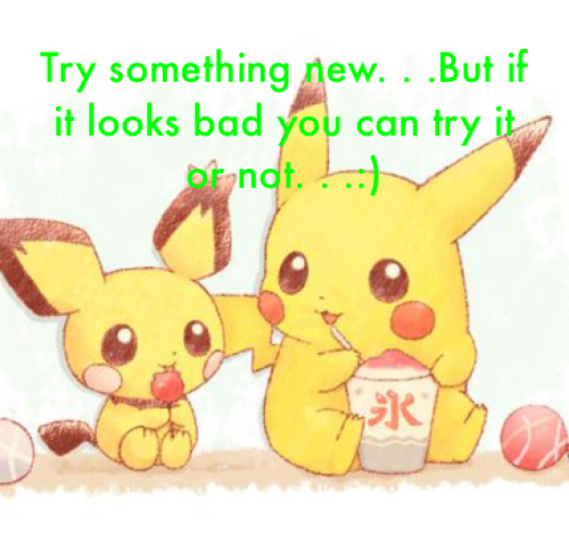 Try something new. . .But if it looks bad you can try it or not. . .:)