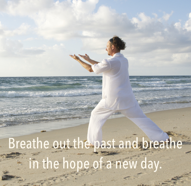 Breathe out the past and breathe in the hope of a new day.