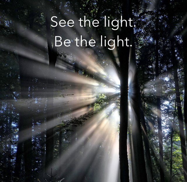 See the light. Be the light.
