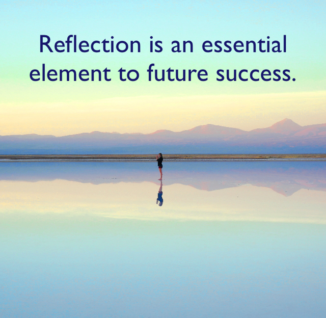 Reflection is an essential element to future success.