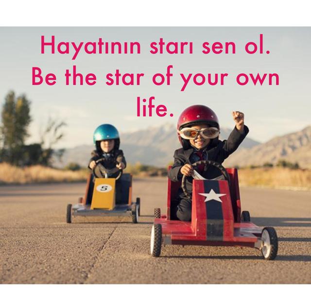 Hayatının starı sen ol. Be the star of your own life.