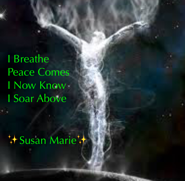 I Breathe Peace Comes I Now Know I Soar Above ✨Susan Marie✨