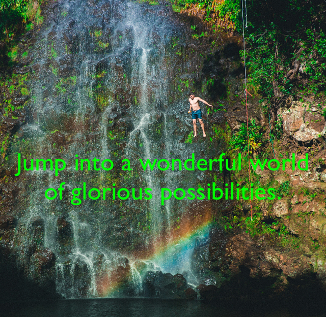 Jump into a wonderful world of glorious possibilities.