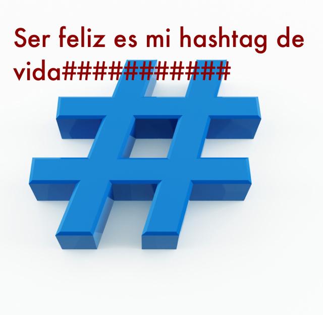 Ser feliz es mi hashtag de vida###########