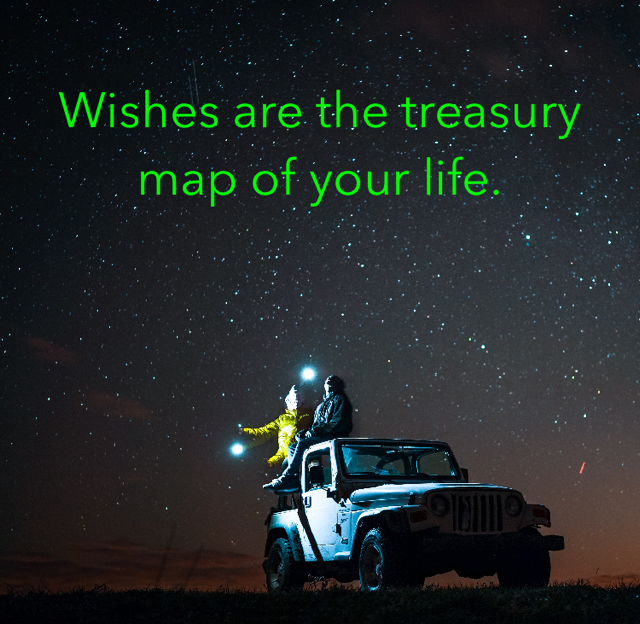 Wishes are the treasury map of your life.