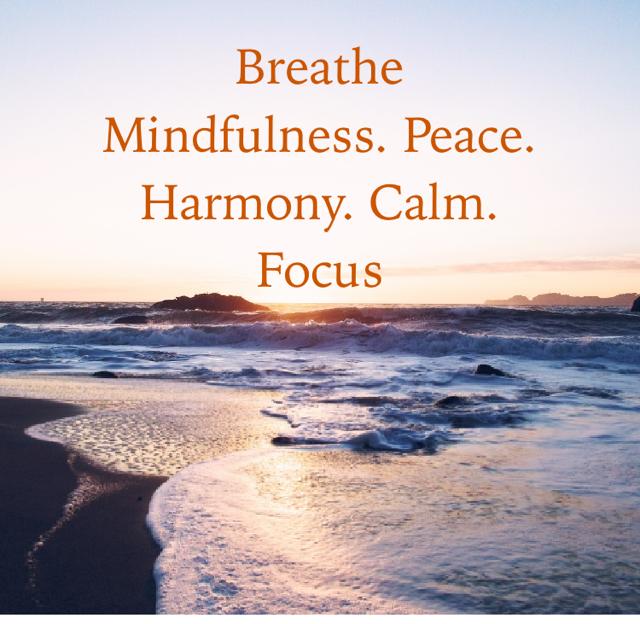Breathe Mindfulness. Peace. Harmony. Calm.  Focus