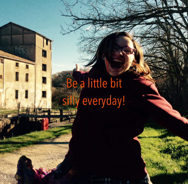 Be a little bit  silly everyday!