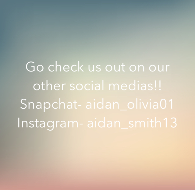 Go check us out on our other social medias!! Snapchat- aidan_olivia01 Instagram- aidan_smith13
