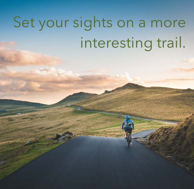 Set your sights on a more interesting trail.