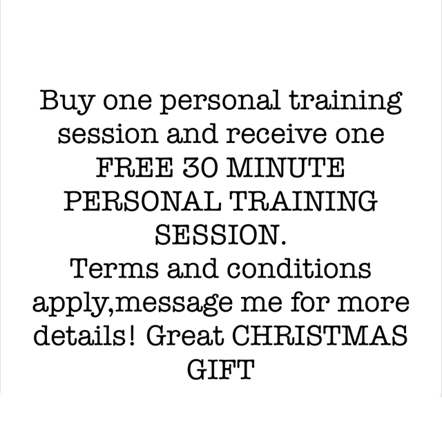 Buy one personal training session and receive one FREE 30 MINUTE PERSONAL TRAINING SESSION.  Terms and conditions apply,message me for more details! Great CHRISTMAS GIFT