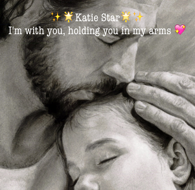 ✨🌟Katie Star🌟✨ I'm with you, holding you in my arms 💖