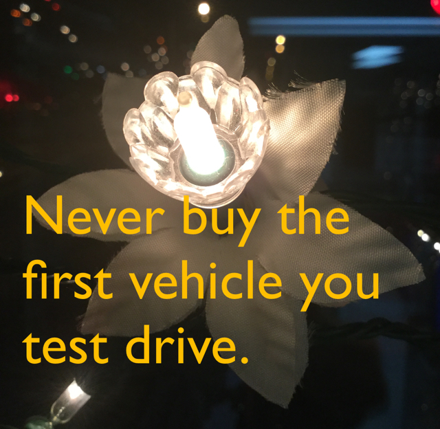 Never buy the first vehicle you test drive.