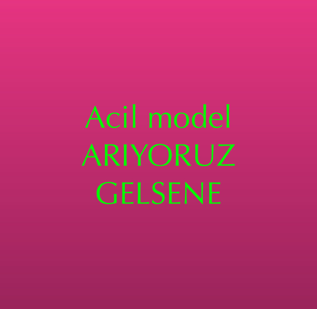 Acil model ARIYORUZ GELSENE