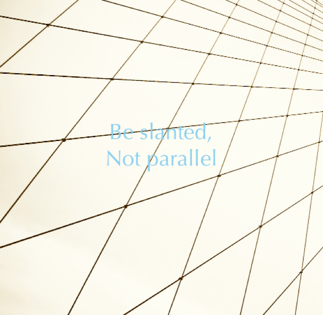 Be slanted, Not parallel