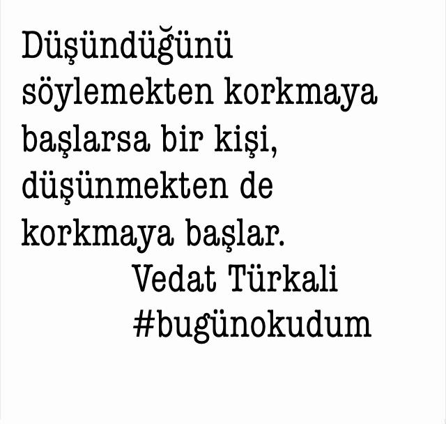 Düşündüğünü söylemekten korkmaya başlarsa bir kişi, düşünmekten de korkmaya başlar.            Vedat Türkali            #bugünokudum
