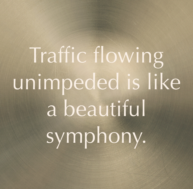 Traffic flowing unimpeded is like a beautiful symphony.