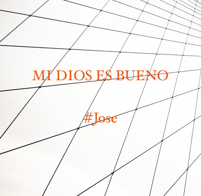 MI DIOS ES BUENO #Jose