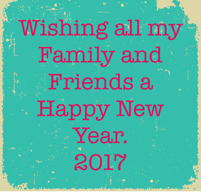 Wishing all my Family and Friends a Happy New Year. 2017