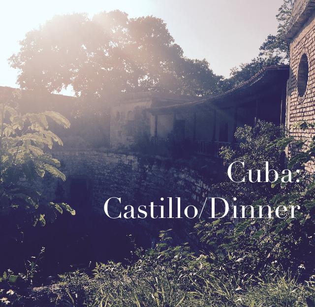 Cuba:  Castillo/Dinner