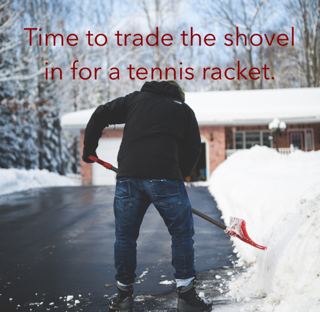 Time to trade the shovel in for a tennis racket.