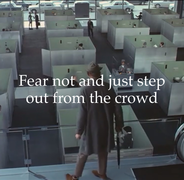 Fear not and just step out from the crowd