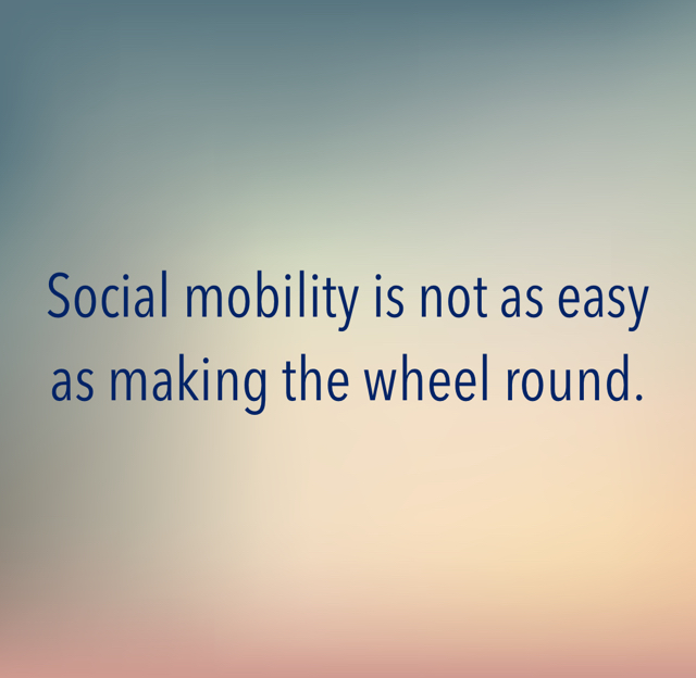Social mobility is not as easy as making the wheel round.