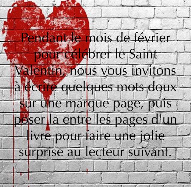 Pendant le mois de février pour célébrer le Saint Valentin, nous vous invitons à écrire quelques mots doux sur une marque page, puis poser la entre les pages d'un livre pour faire une jolie surprise au lecteur suivant.