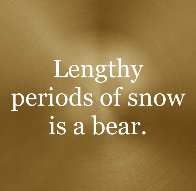 Lengthy periods of snow is a bear.