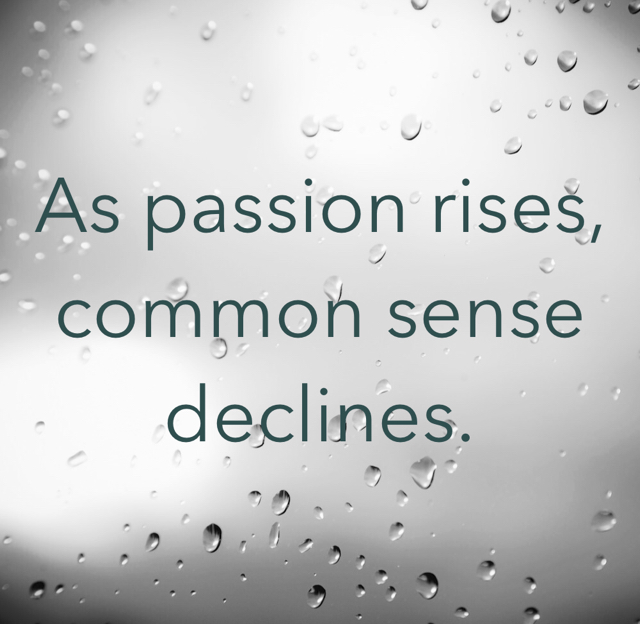 As passion rises, common sense declines.