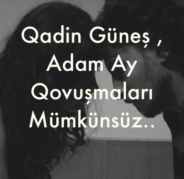 Qadin Güneş , Adam Ay Qovuşmaları Mümkünsüz..