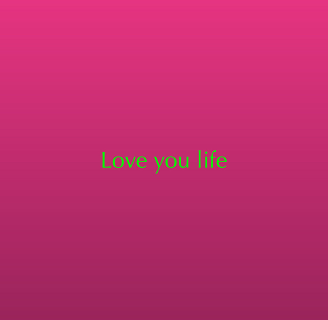 Love you life