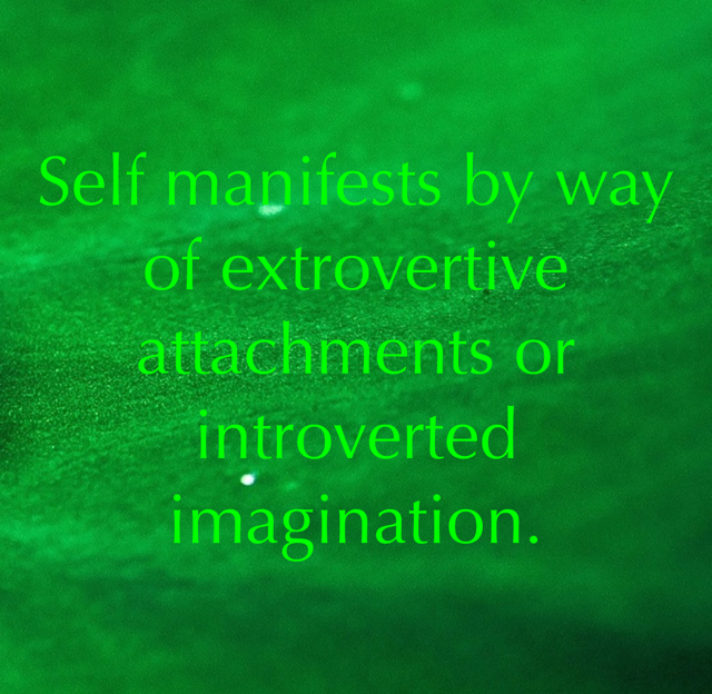 Self manifests by way of extrovertive attachments or introverted imagination.
