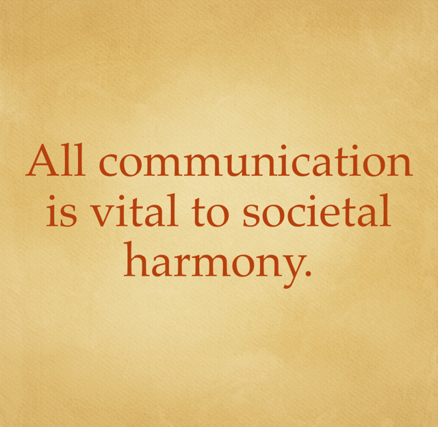 All communication is vital to societal harmony.